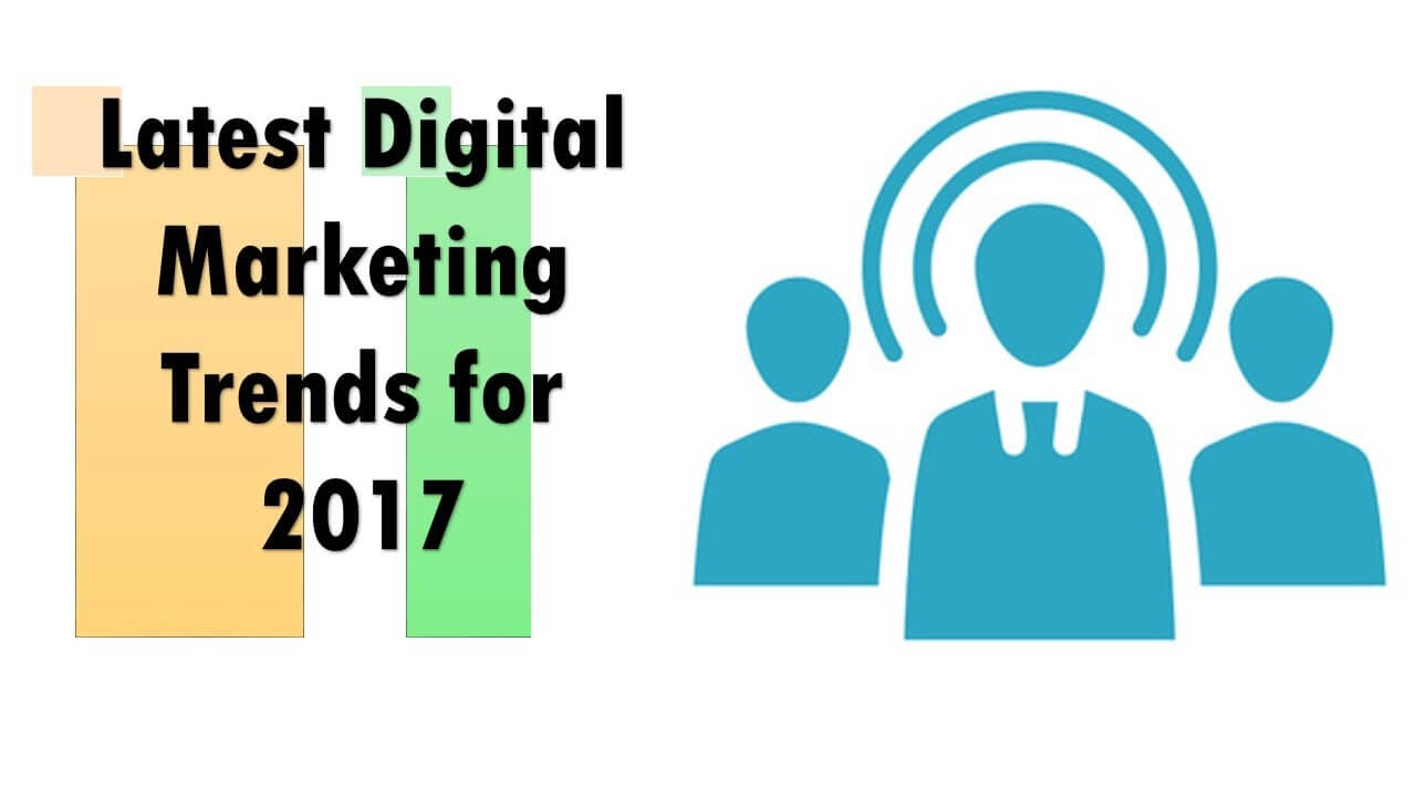 The Biggest Digital marketing Trends of 2017